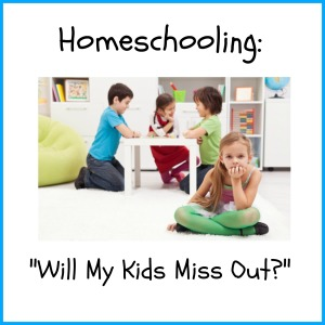 homeschooling-will-my-kids-miss-out