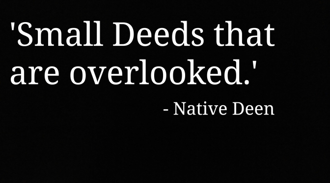 Small Deeds that are Overlooked