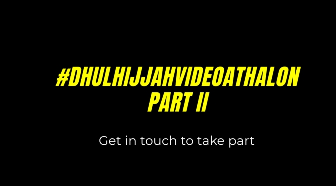 Dhul Hijjah Videoathalon Part II
